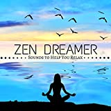 Zen Dreamer - Sounds to Help You Relax, Music for Sleep, Soothe Your Baby, Better Night