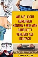 Wie Sie Leicht Abnehmen Koennen & Wie Man Bauchfett Verliert Auf Deutsch