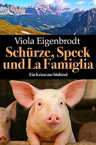 Schürze, Speck und La Famiglia : Ein Krimi aus Südtirol von [Viola  Eigenbrodt]