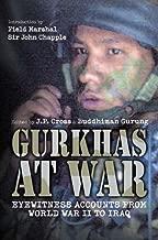 Gurkhas at War: Eyewitness Accounts from World War II to Iraq