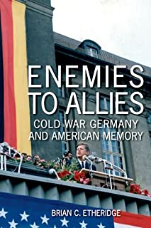 Enemies to Allies: Cold War Germany and American Memory (Studies In Conflict Diplomacy Peace)