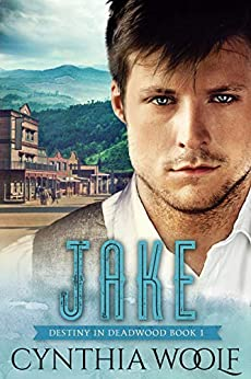 Jake: Historical Western Romance (Destiny in Deadwood Book 1) by [Cynthia Woolf]