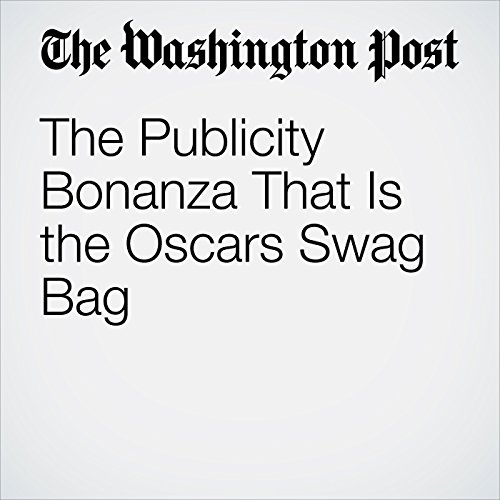 The Publicity Bonanza That Is the Oscars Swag Bag copertina