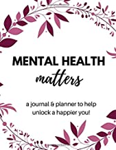 Mental Health Matters: A Journal & Planner to Help Unlock a Happier You!