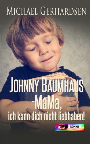 Johnny Baumhaus - Mama, ich kann dich nicht liebhaben!