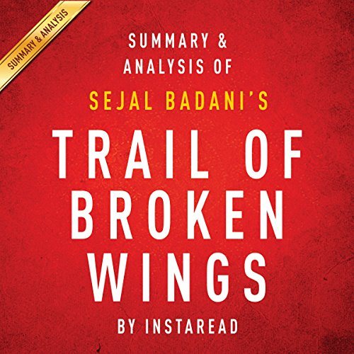 Summary & Analysis of Sejal Badani's Trail of Broken Wings audiobook cover art