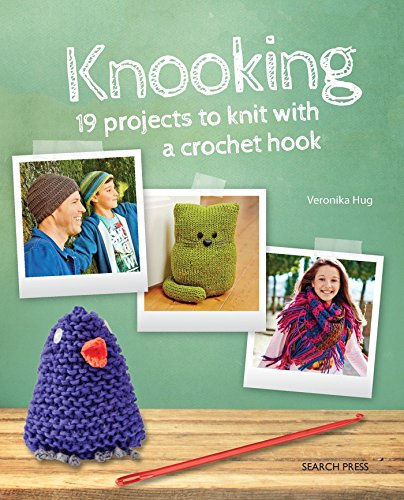 Knooking: 19 projects to knit with a crochet hook: Knitting with a Crochet Hook