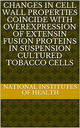 Changes in Cell Wall Properties Coincide with Overexpression of Extensin Fusion Proteins in Suspension Cultured Tobacco Cells (English Edition)