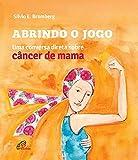 Abrindo o Jogo. Uma Conversa Direta Sobre Câncer de Mama
