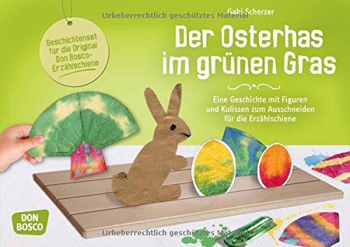 Der Osterhas im grünen Gras: Eine Geschichte mit Figuren und Kulissen zum Ausschneiden für die Erzählschiene (Geschichten und Figuren für die Erzählschiene)