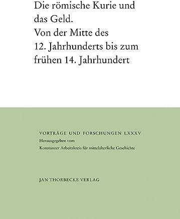 Die r�mische Kurie und das Geld: Von der Mitte des 12. Jahrhunderts bis zum fr�hen 14. Jahrhundert (Vortr�ge und Forschungen, Band 85)