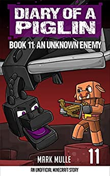 Diary of a Piglin Book 11: An Unknown Enemy by [Mark Mulle]