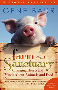 Farm Sanctuary: Changing Hearts and Minds About Animals and Food by [Gene Baur]