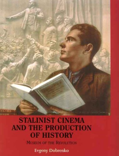 Stalinist Cinema and the Production of History: Museum of the Revolution