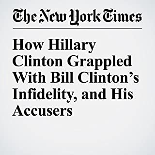 How Hillary Clinton Grappled With Bill Clinton's Infidelity, and His Accusers cover art