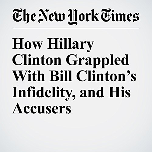 How Hillary Clinton Grappled With Bill Clinton's Infidelity, and His Accusers audiobook cover art