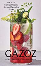 Gazoz: The Art of Making Magical, Seasonal Sparkling Drinks