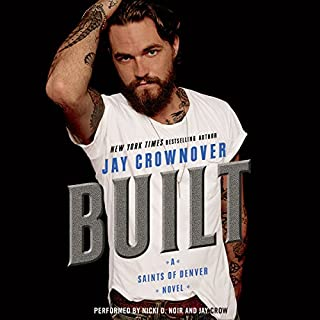 Built     Saints of Denver              By:                                                                                                                                 Jay Crownover                               Narrated by:                                                                                                                                 Nicki D. Noir,                                                                                        Jay Crow                      Length: 9 hrs and 44 mins     501 ratings     Overall 4.5