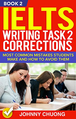 Ielts Writing Task 2 Corrections: Most Common Mistakes Students Make And How To Avoid Them (Book 2)