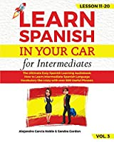 LEARN SPANISH IN YOUR CAR for Intermediates: The Ultimate Easy Spanish Learning Audiobook: How to Learn Intermediate Spanish Language Vocabulary like crazy with over 500 Useful Phrases. Lesson 11-20 level 3
