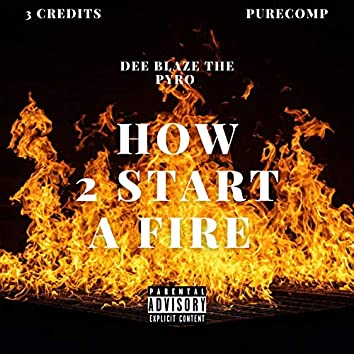 How 2 Start A Fire (feat. 3 Credits & PureComp)