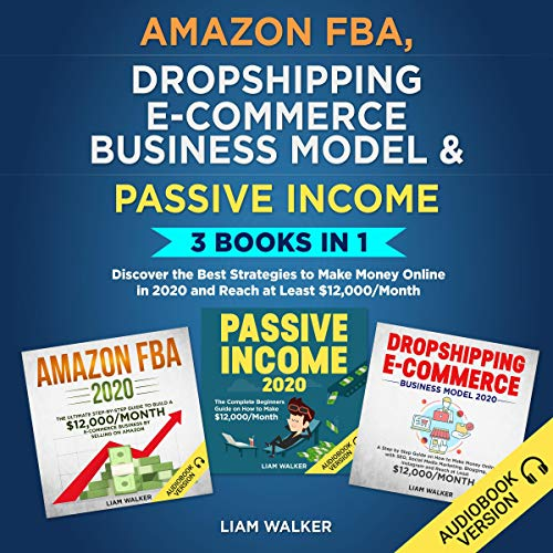 Amazon FBA, Dropshipping E-Commerce Business Model and Passive Income: 3 Books in 1  By  cover art