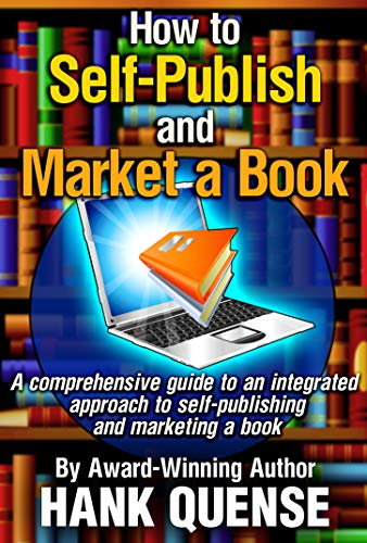 How to Self-publish and Market a Book: An integrated approach to publishing and marketing by [Hank Quense]