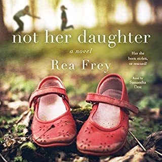 Not Her Daughter     A Novel              Written by:                                                                                                                                 Rea Frey                               Narrated by:                                                                                                                                 Samantha Desz                      Length: 11 hrs and 13 mins     2 ratings     Overall 4.5