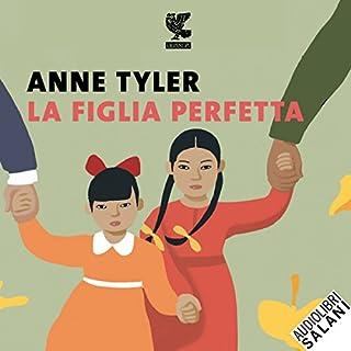 La figlia perfetta                   Di:                                                                                                                                 Anne Tyler                               Letto da:                                                                                                                                 Betta Cucci                      Durata:  10 ore e 32 min     66 recensioni     Totali 3,8