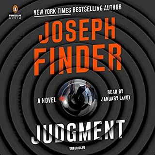 Judgment     A Novel              By:                                                                                                                                 Joseph Finder                               Narrated by:                                                                                                                                 January LaVoy                      Length: 10 hrs and 19 mins     411 ratings     Overall 4.1