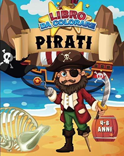 Libro da Colorare : Pirati | 4-8 anni: 30 disegni di pirati, pappagalli, navi e tesori | 62 pagine, formato A4 (20,32 x 25,5 cm) | Idea regalo per ... di capodanno per l'anniversario di natale