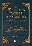 Le livre des ombres de la sorcière - L'art, la tradition et la magie du grimoire sorcier