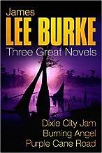 "JAMES LEE BURKE: THREE GREAT NOVELS: DIXIE CITY JAM, BURNING ANGEL, PURPLE CANE ROAD: ""DIXIE CITY JAM"", ""BURNING ANGEL"", ""..."