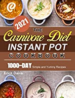 The Carnivore Diet Instant Pot Cookbook 2021: 1000-Day Simple and Yummy Recipes