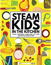 STEAM Kids in the Kitchen: Hands-On Science, Technology, Engineering, Art, & Math Activities & Recipes for Kids: Volume 3 (STEAM Kids Books)