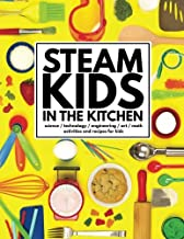 STEAM Kids in the Kitchen: Hands-On Science, Technology, Engineering, Art, & Math Activities & Recipes for Kids (STEAM Kids Books) (Volume 3)