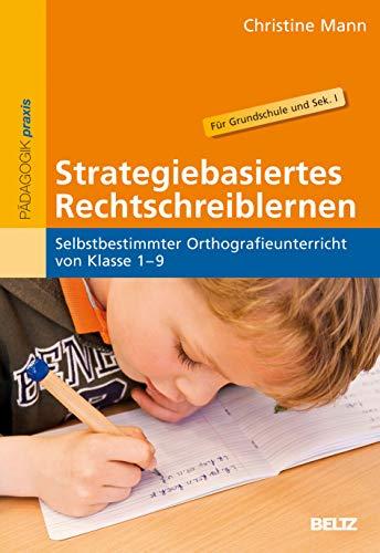 Strategiebasiertes Rechtschreiblernen: Selbstbestimmter Orthografieunterricht von Klasse 1–9