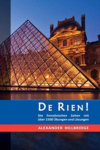 De Rien!: Die französischen Zeiten mit über 1500 Übungen und Lösungen