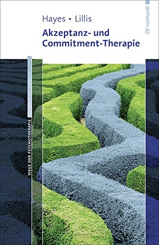 Akzeptanz- und Commitment-Therapie (Wege der Psychotherapie)