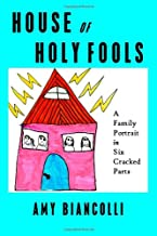 House of Holy Fools: A Family Portrait in Six Cracked Parts