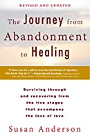 The Journey from Abandonment to Healing: Revised and Updated: Surviving Through and Recovering from the Five Stages That Accompany the Loss of Love