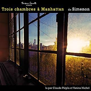 Trois chambres à Manhattan                   De :                                                                                                                                 Georges Simenon                               Lu par :                                                                                                                                 Claude Piéplu,                                                                                        Vanina Michel                      Durée : 4 h et 56 min     1 notation     Global 5,0