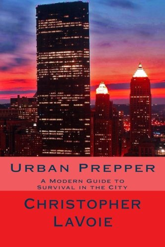 Urban Prepper: A Modern Guide to Survival in the CIty