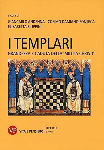I Templari. Grandezza e caduta della «Militia Christi»