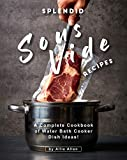 Splendid Sous Vide Recipes: A Complete Cookbook of Water Bath Cooker Dish Ideas!