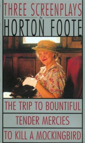 To Kill a Mockingbird ; Tender Mercies ; and, the Trip to Bountiful: Three Screenplays (Foote, Horton)