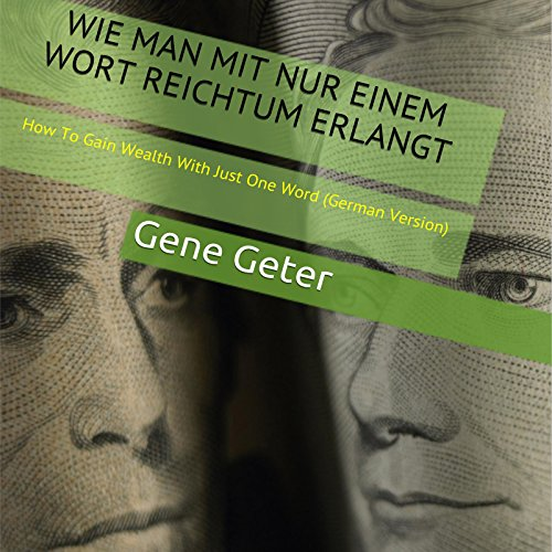 Wie Man Mit Nur Einem Wort Reichtum Erlangt (How To Gain Wealth With Just One Word) (German Edition) audiobook cover art