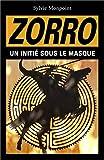 Zorro: Un initié sous le masque (French Edition)