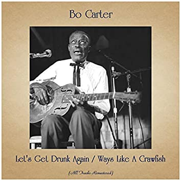Let's Get Drunk Again / Ways Like A Crawfish (All Tracks Remastered)