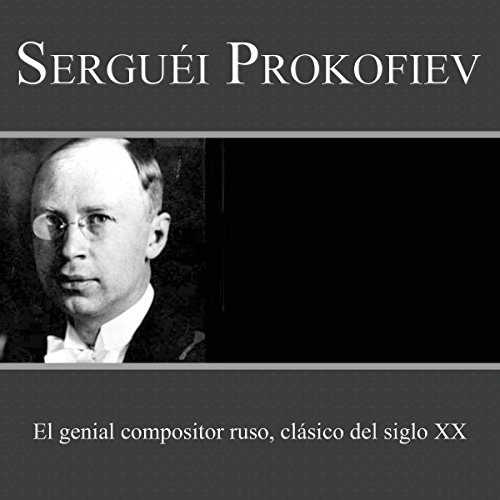 Serguéi Prokofiev [Sergei Prokofiev]     El genial compositor ruso, clásico del siglo XX [The Brilliant Russian Composer of Classical of the 20th Century]              By:                                                                                                                                 Online Studio Productions                               Narrated by:                                                                                                                                 uncredited                      Length: 37 mins     Not rated yet     Overall 0.0